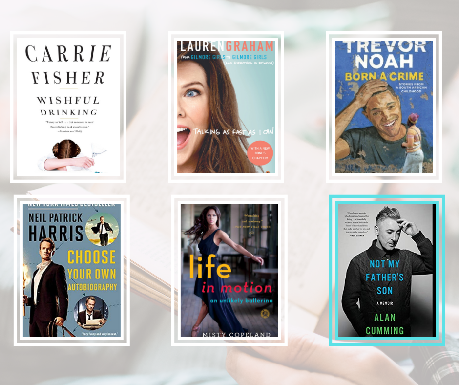 Covers of six books: Carrie Fisher - Wishful Drinking, Lauren Graham - Talking As Fast As I Can, Trevor Noah - Born a Crime, Neil Patrick Harris - Choose Your Own Autobiography, Misty Copeland - Life in Motion, Alan Cumming - Not My Father's Son.